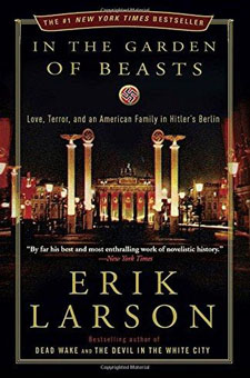 In the Garden of the Beasts: Love, Terror, and an American Family in Hitler's Berlin by Erik Larson