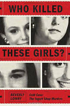 Who Killed These Girls? The Yogurt Shop Murders by Beverly Lowry
