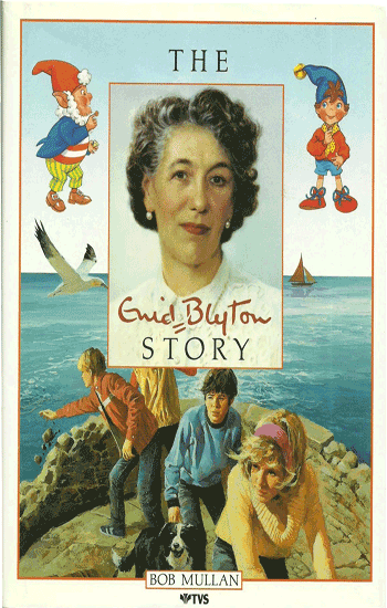 The Enid Blyton Story by Bob Mullan
