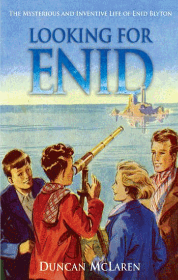 Looking for Enid: The Mysterious and Inventive Life of Enid Blyton by Duncan McLaren
