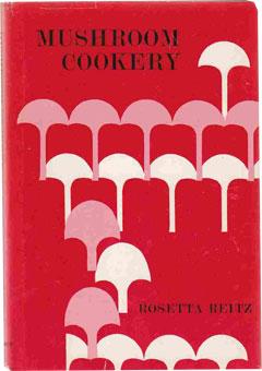 Mushroom Cookery by Rosetta Reitz (1945)