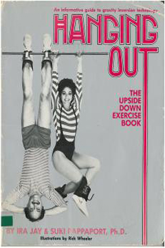 Hanging Out: The Upside Down Exercise Book by Ira J. Rappaport