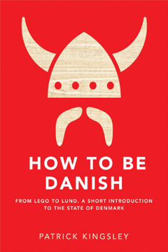How to Be Danish by Patrick Kingsley