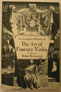An Incomplete History of the Art of the Funerary Violin by Rohan Kriwaczek