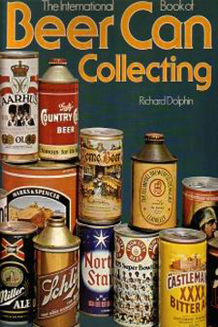 International Book of Beer Can Collecting by Richard Dolphin