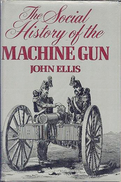 The Social History of the Machine Gun by John Ellis