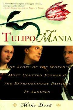 Tulipomania: The Story of the World's Most Coveted Flower and the Extraordinary Passions it Aroused by Mike Dash