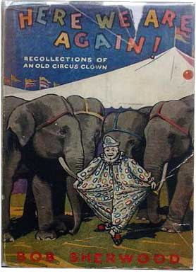 Here We Go Again. Recollections of an Old Circus Clown by Bob Sherwood