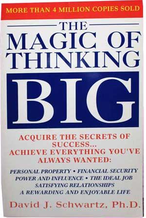 The Magic of Thinking Big by David Schwartz