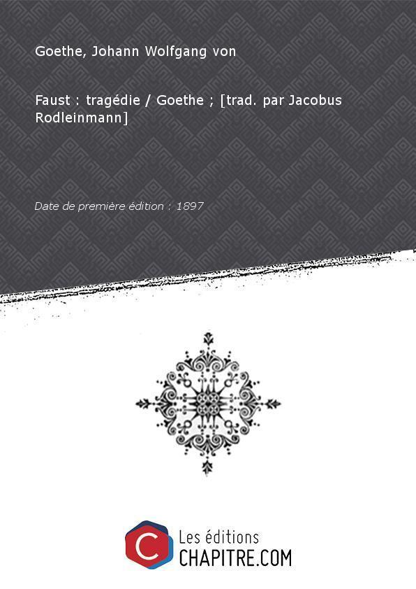 Faust, une tragédie par Johann Wolfgang von Goethe