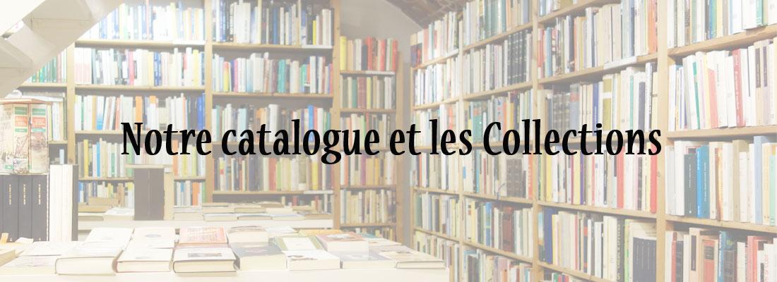 Notre catalogue et les Collections