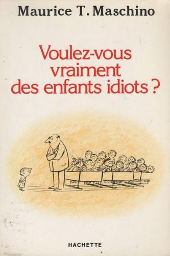 Voulez-vous vraiment des enfants idiots ?