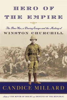 Hero Of The Empire: The Boer War, A Daring Escape And The Making Of Winston Churchill by Candice Millard