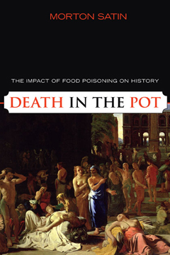 Death in the Pot: The Impact of Food Poisoning on History by Morton Satin