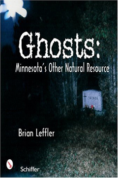 Ghosts: Minnesota's Other Natural Resource by Brian Leffler