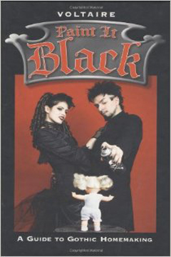 Paint It Black A Guide to Gothic Homemaking by Francois Voltaire